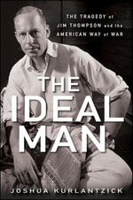 The Ideal Man : The Tragedy of Jim Thompson and the American Way of War - Joshua Kurlantzick