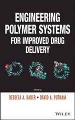 Engineering Polymer Systems for Improved Drug Delivery : Principles, Phenomena and Processes - Rebecca A. Bader