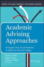 Academic Advising Approaches : Strategies That Teach Students to Make the Most of College - Jayne K. Drake