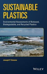 Sustainable Plastics : Environmental Assessments of Biobased, Biodegradable, and Recycled Plastics - Joseph P. Greene
