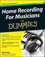 Home Recording for Musicians for Dummies : 4th Edition - Jeff Strong