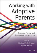 Working with Adoptive Parents : Research, Theory, and Therapeutic Interventions - Virginia M. Brabender