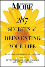 More Magazine 287 Secrets of Reinventing Your Life : Big and Small Ways to Embrace New Possibilities - More Magazine