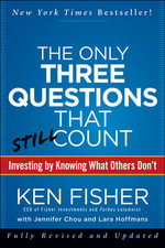 Only Three Questions That Still Count : Investing by Knowing What Others Don't - Ken Fisher