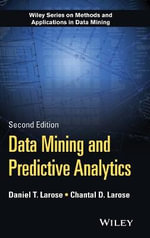 Data Mining and Predictive Analytics : Wiley Series on Methods and Applications in Data Mining - Daniel T. Larose