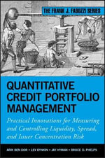 Quantitative Credit Portfolio Management : Practical Innovations for Measuring and Controlling Liquidity, Spread, and Issuer Concentration Risk - Lev Dynkin