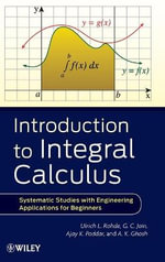 Introduction to Integral Calculus : Systematic Studies with Engineering Applications for Beginners - Ulrich L. Rohde