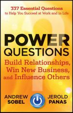 Power Questions : Build Relationships, Win New Business, and Influence Others - Andrew Sobel