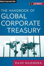 The Handbook of Global Corporate Treasury - Rajiv Rajendra
