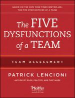 The Five Dysfunctions of a Team : Team Assessment - Patrick M. Lencioni
