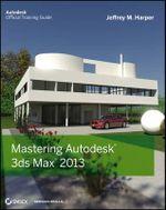 Mastering Autodesk 3ds Max 2013 - Jeffrey M. Harper