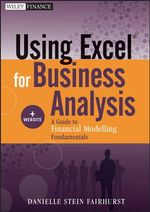 Using Excel for Business Analysis : A Guide to Financial Modelling Fundamentals, + Website - Danielle Stein Fairhurst