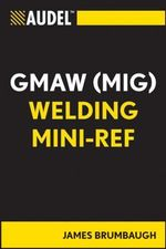 Audel Gmaw (MIG) Welding Mini-Ref - James E. Brumbaugh