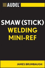 Audel Smaw (Stick) Welding Mini-Ref - James E. Brumbaugh