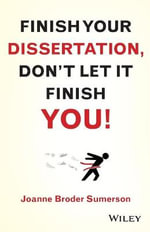 Finish Your Dissertation, Don't Let It Finish You! - Joanne Broder Sumerson