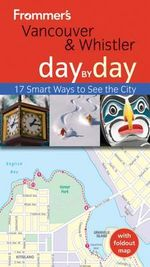 Frommer's Vancouver and Whistler Day by Day : Frommer's Day by Day - Pocket - Remy Scalza