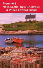Frommer's Nova Scotia, New Brunswick & Prince Edward Island : Frommer's Complete Guides - Julie Watson