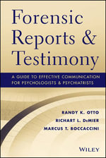 Forensic Reports & Testimony : A Guide to Effective Communication for Psychologists and Psychiatrists - Randy K. Otto