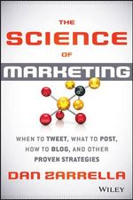 The Science of Marketing : When to Tweet, What to Post, How to Blog, and Other Proven Strategies - Dan Zarrella