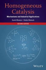 Homogeneous Catalysis : Mechanisms and Industrial Applications - Sumit Bhaduri