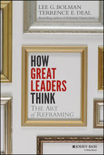 The How Great Leaders Think : The Art of Reframing - Lee G. Bolman