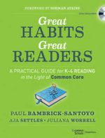 Great Habits, Great Readers: A Practical Guide for K-4 Reading in the Light of Common Core : Teaching the Skills and Strategies Students Need for Success - Paul Bambrick-Santoyo