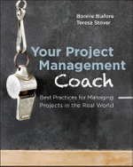 Your Project Management Coach : Best Practices for Managing Projects in the Real World - Bonnie Biafore