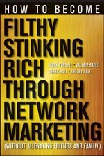 How to Become Filthy, Stinking Rich Through Network Marketing : Without Alienating Friends and Family - Mark Yarnell