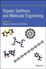 Organic Synthesis and Molecular Engineering : The Great Challenge for Globally Acting Enterprise... - Mogens Brondsted Nielsen