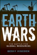 Earth Wars : The Battle for Global Resources - Geoff Hiscock