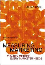 Measuring Marketing : 110+ Key Metrics Every Marketer Needs - John A. Davis