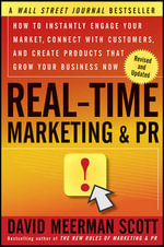 Real-Time Marketing and PR : How to Instantly Engage Your Market, Connect with Customers, and Create Products That Grow Your Business Now - David Meerman Scott