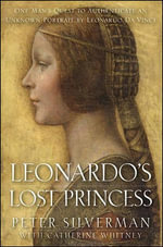 Leonardo's Lost Princess : One Man's Quest to Authenticate an Unknown Portrait by Leonardo Da Vinci - Peter Silverman