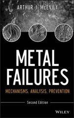Metal Failures : Mechanisms, Analysis, Prevention - A. J. McEvily