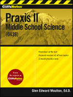 CliffsNotes Praxis II : Middle School Science (0439) - Glen E. Moulton