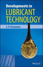 Developments in Lubricant Technology - S. P. Srivastava