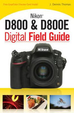 Nikon D800 & D800e Digital Field Guide - J. Dennis Thomas
