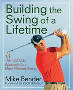 Build the Swing of a Lifetime : The Four-Step Approach to a More Efficient Swing - Mike Bender