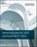 Mastering AutoCAD 2013 and AutoCAD LT 2013 : Autodesk Official Training Guide - George Omura