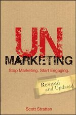 UnMarketing : Stop Marketing. Start Engaging. - Scott Stratten