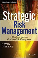 Strategic Risk Management : A Practical Guide to Portfolio Risk Management - David Iverson