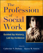 The Profession of Social Work : Guided by History, Led by Evidence - Catherine N. Dulmus