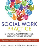 Social Work Practice with Groups, Communities, and Organizations : Evidence-Based Assessments and Interventions - Charles A. Glisson