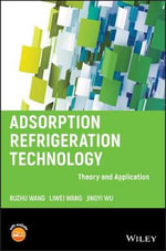 Adsorption Refrigeration Technology : Theory and Application - Ruzhu Z. Wang