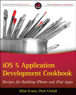 IOS Application Development Cookbook : Recipes for Building IPhone and IPad Apps - Allan Evans