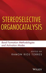 Stereoselective Organocatalysis : Bond Formation Methodologies and Activation Modes - Ramon Rios Torres