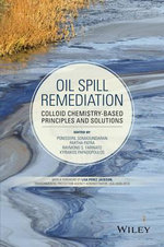 Oil Spill Remediation : Colloid Chemistry-Based Principles and Solutions - Ponisseril Somasundaran