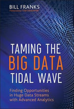 Taming The Big Data Tidal Wave : Finding Opportunities in Huge Data Streams with Advanced Analytics - Bill Franks
