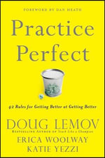 Practice Perfect : 42 Rules for Getting Better at Getting Better - Doug Lemov