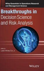 Breakthroughs in Decision Science and Risk Analysis : Wiley Essentials in Operations Research and Management Scien - L Cox